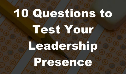 How Present Are You? A 10 Question Assessment to help you become a better leader of manager